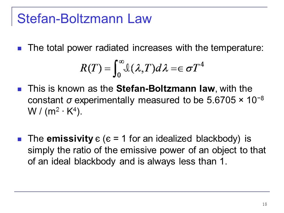 Stefan-Boltzmann Law The total power radiated increases with the temperature: