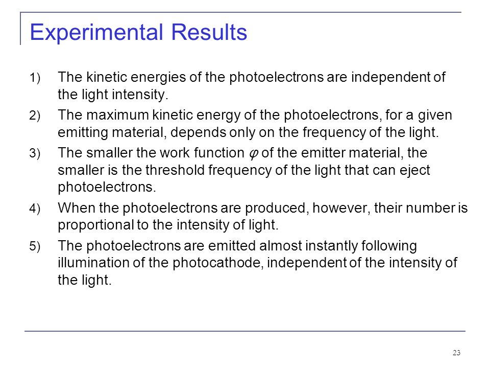 Experimental Results The kinetic energies of the photoelectrons are independent of the light intensity.