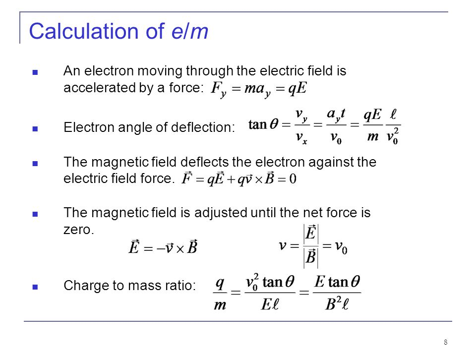 Calculation of e/m An electron moving through the electric field is accelerated by a force: Electron angle of deflection: