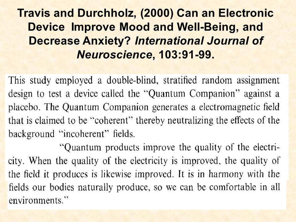 Travis and Durchholz, (2000) Can an Electronic Device Improve Mood and Well-Being, and Decrease Anxiety International Journal of Neuroscience, 103:91-99.