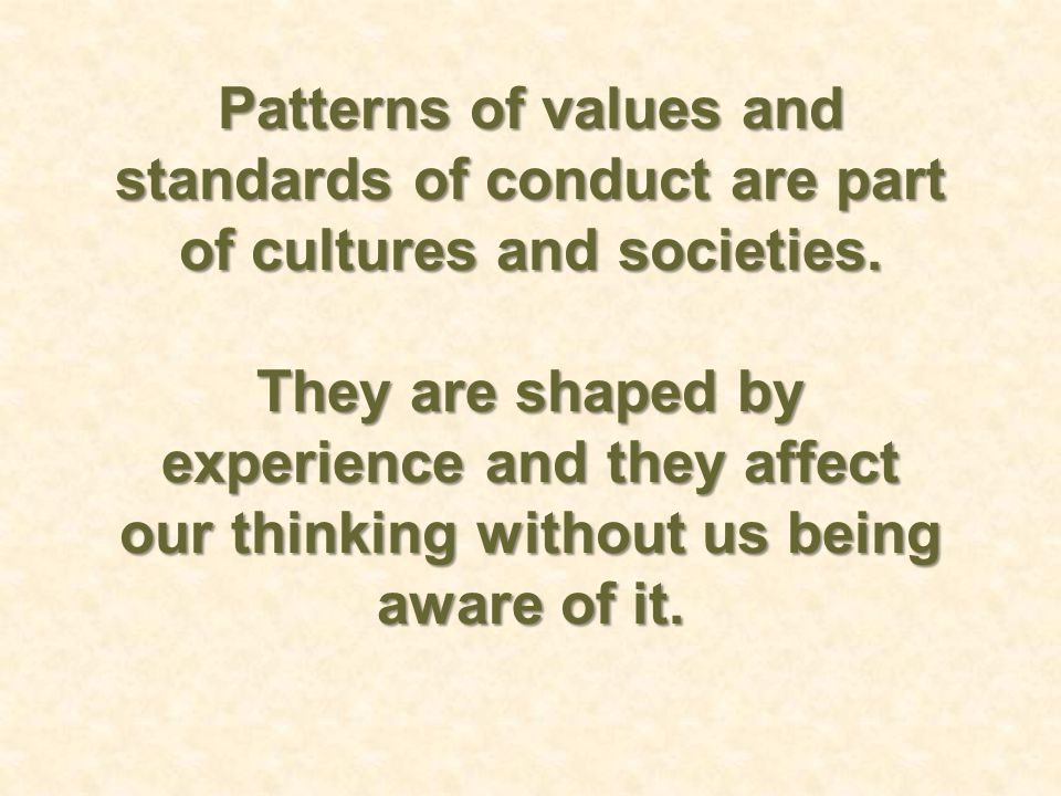 Patterns of values and standards of conduct are part of cultures and societies.