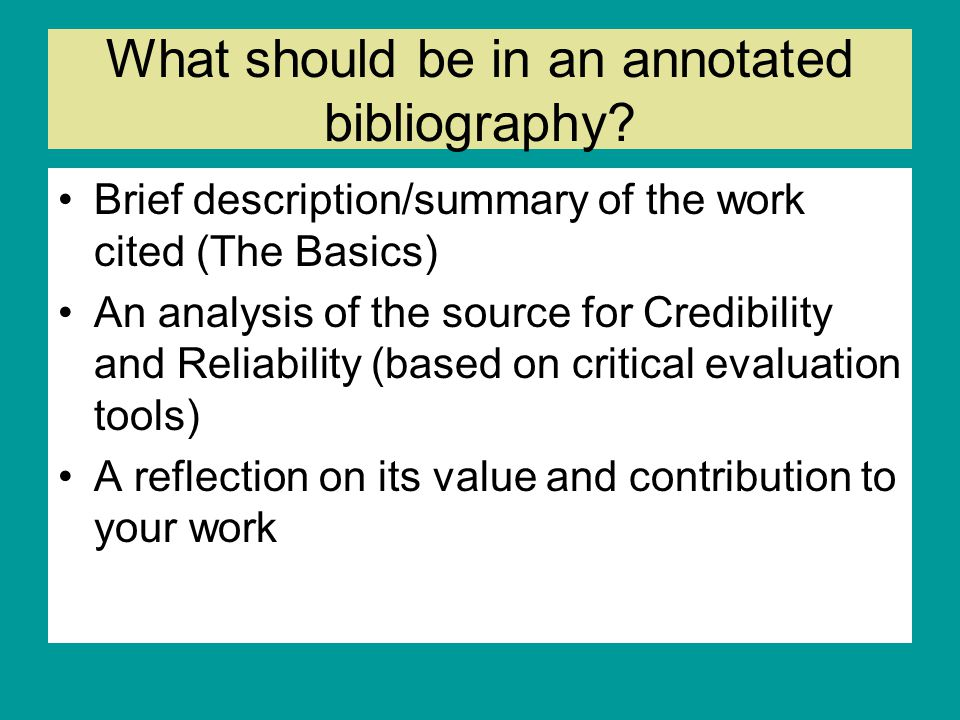 annontate bib An annotated bibliography is an organized list of sources (like a reference list) it differs from a straightforward bibliography in that each reference is followed by a paragraph length annotation, usually 100-200 words in length.