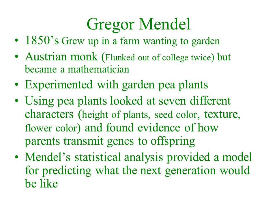 Gregor Mendel 1850's Grew up in a farm wanting to garden