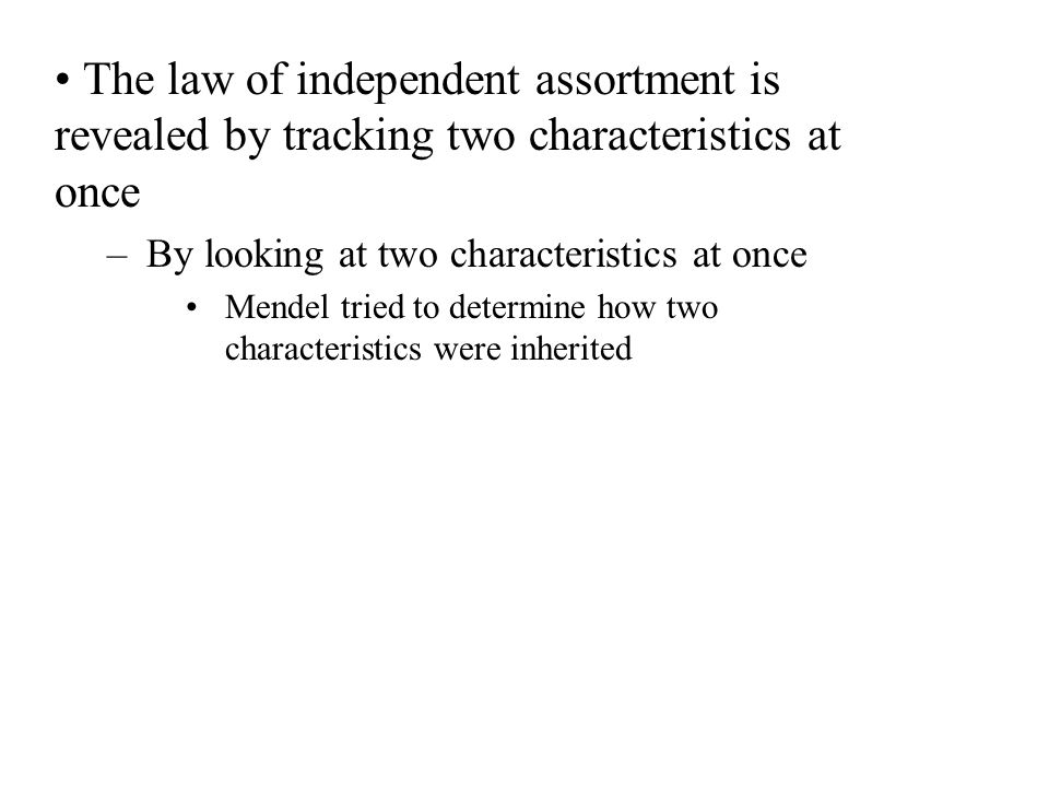 The law of independent assortment is revealed by tracking two characteristics at once