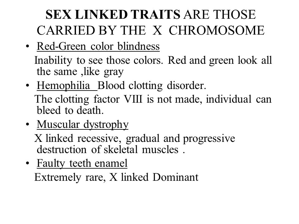 SEX LINKED TRAITS ARE THOSE CARRIED BY THE X CHROMOSOME