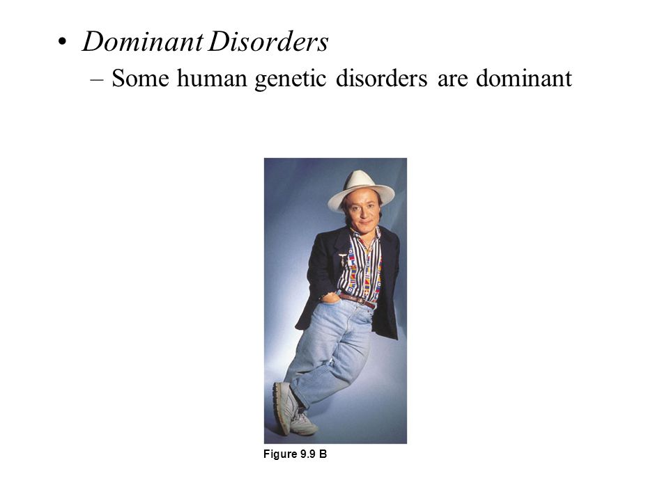 Dominant Disorders Some human genetic disorders are dominant