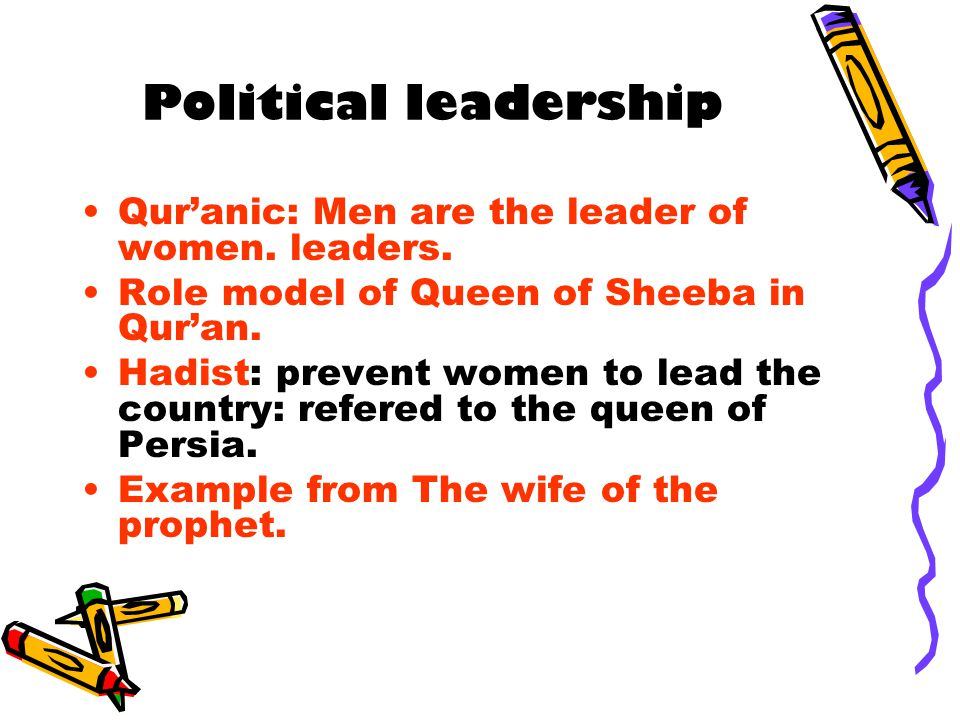 Political leadership Qur'anic: Men are the leader of women. leaders.