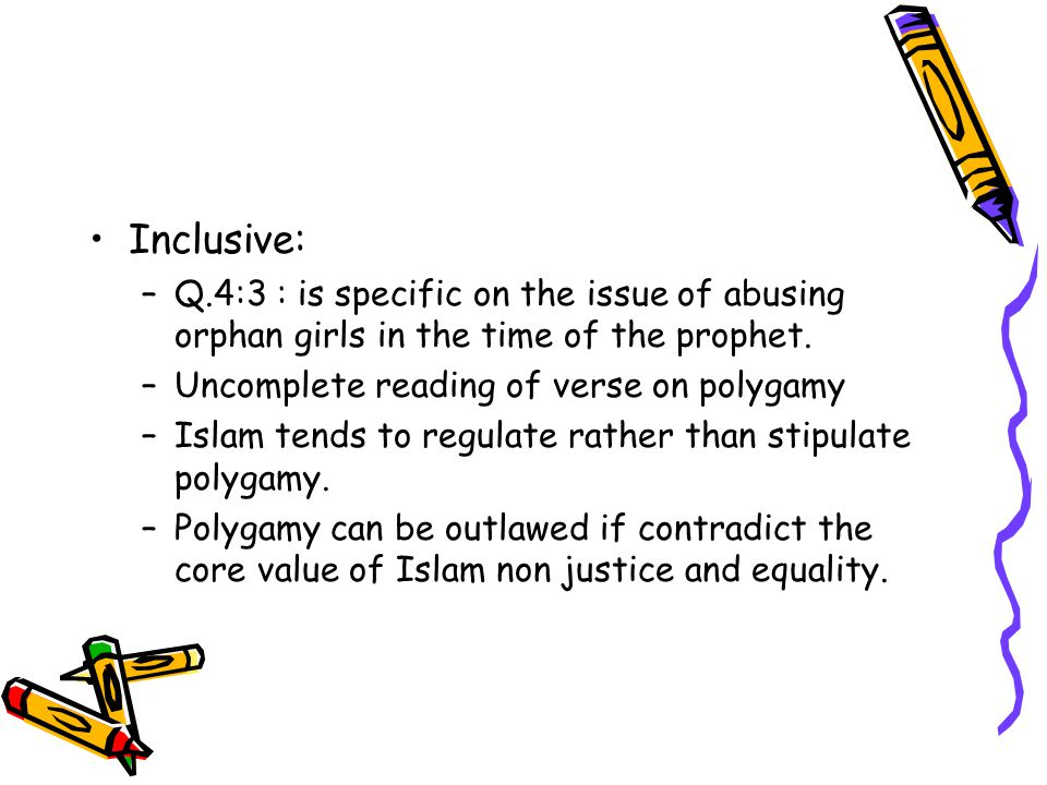 Inclusive: Q.4:3 : is specific on the issue of abusing orphan girls in the time of the prophet. Uncomplete reading of verse on polygamy.