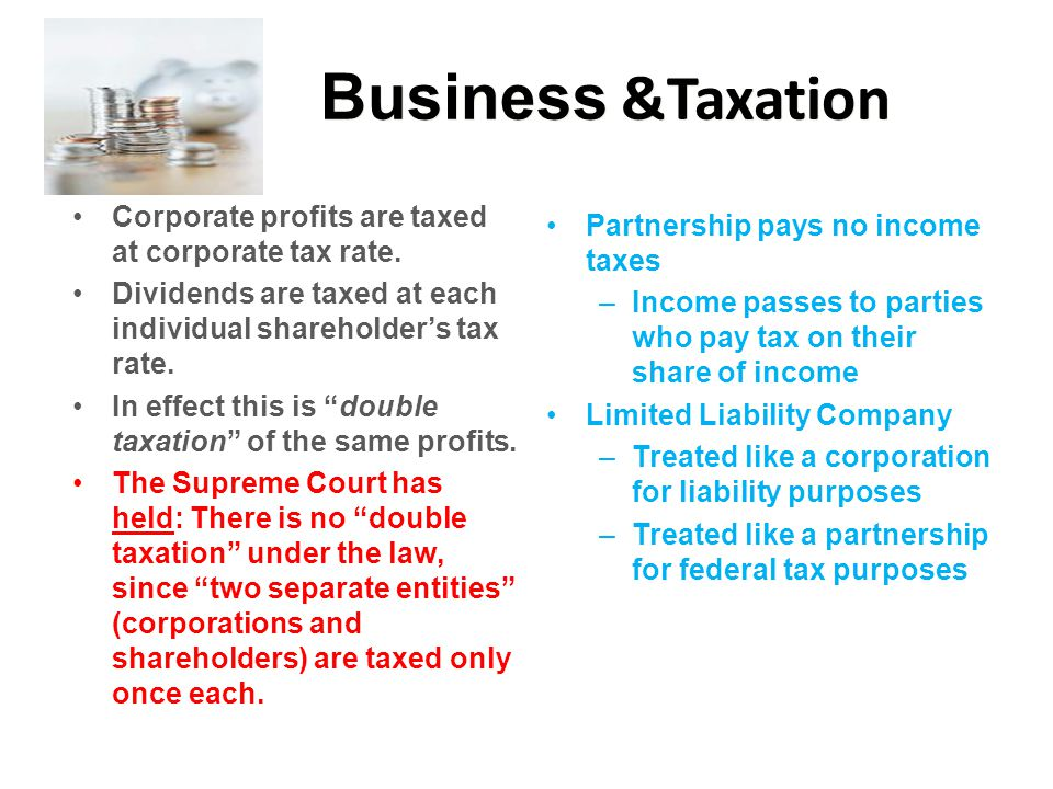 Business &Taxation Corporate profits are taxed at corporate tax rate.