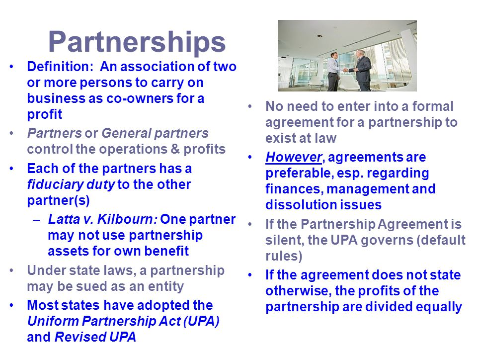 Partnerships Definition: An association of two or more persons to carry on business as co-owners for a profit.