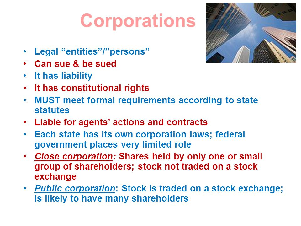 Corporations Legal entities / persons Can sue & be sued