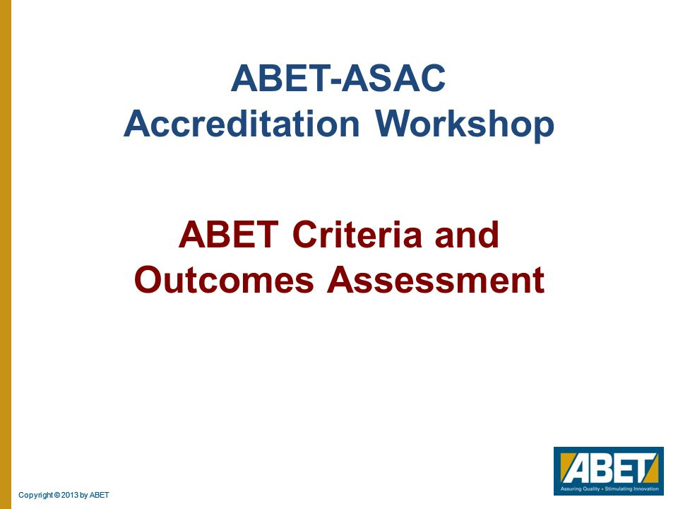 ABET-ASAC Accreditation Workshop ABET Criteria and Outcomes Assessment