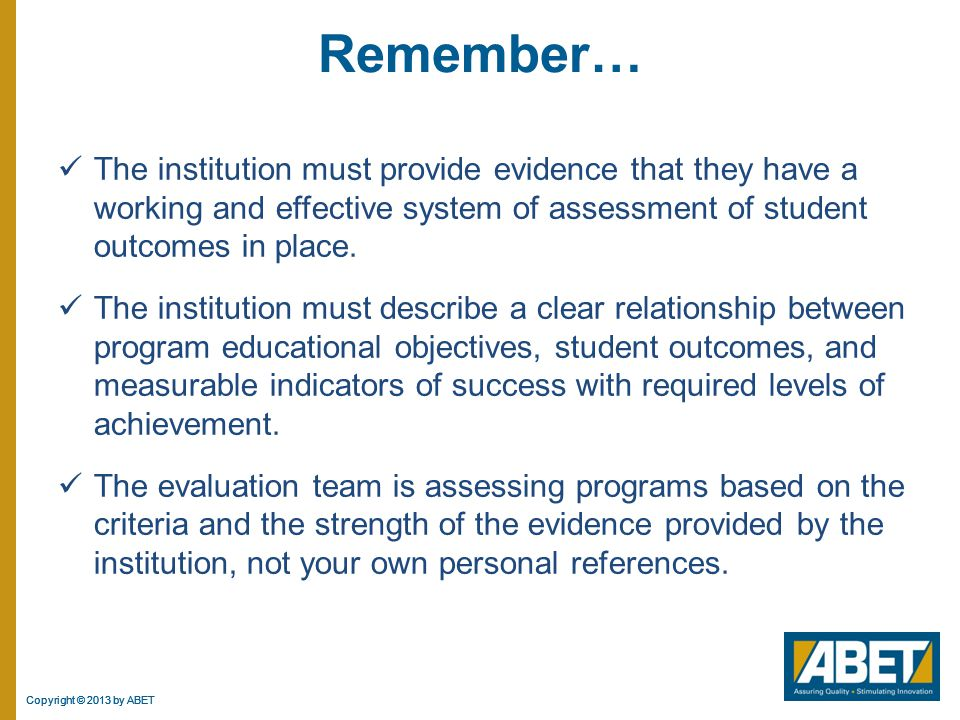 Remember… The institution must provide evidence that they have a working and effective system of assessment of student outcomes in place.