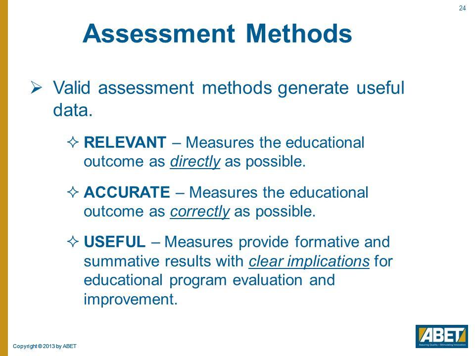 Assessment Methods Valid assessment methods generate useful data.