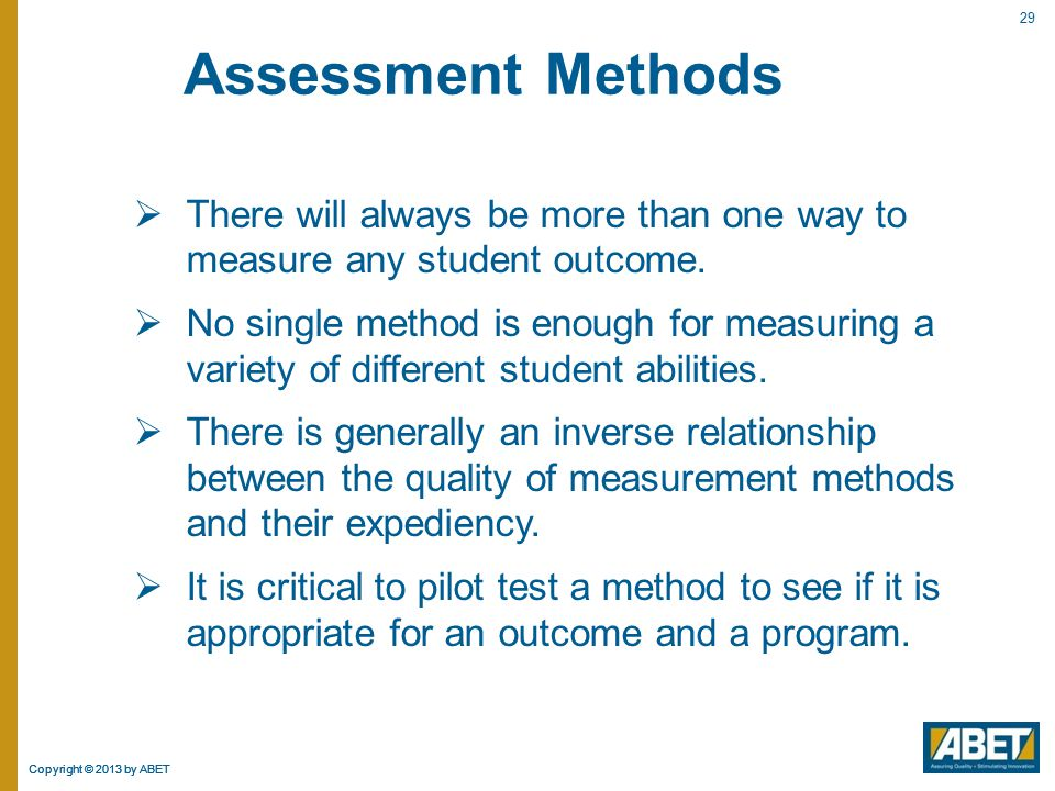 Assessment Methods There will always be more than one way to measure any student outcome.