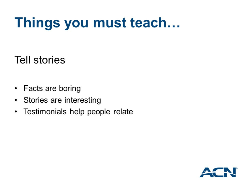 Things you must teach… Tell stories Facts are boring