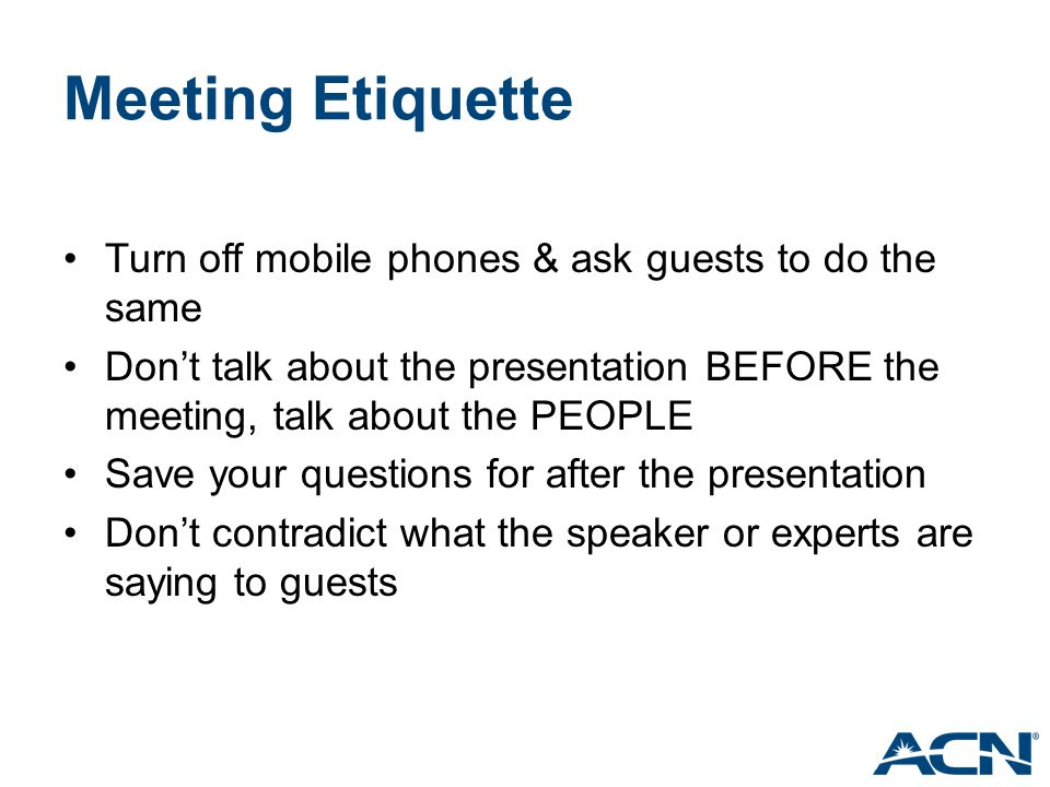 Meeting Etiquette Turn off mobile phones & ask guests to do the same
