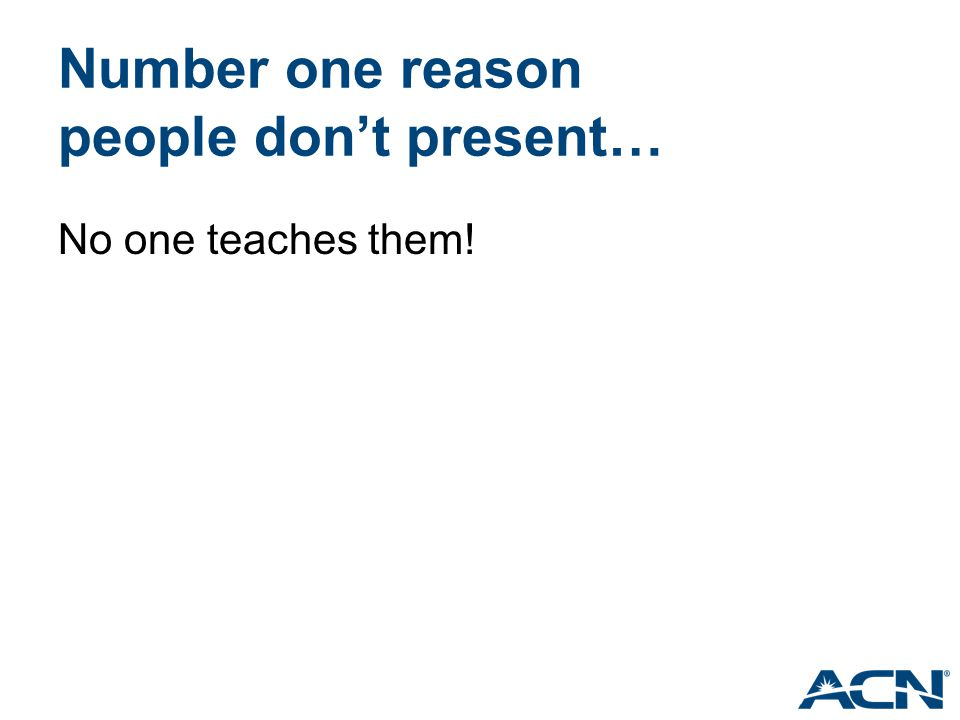 Number one reason people don't present…