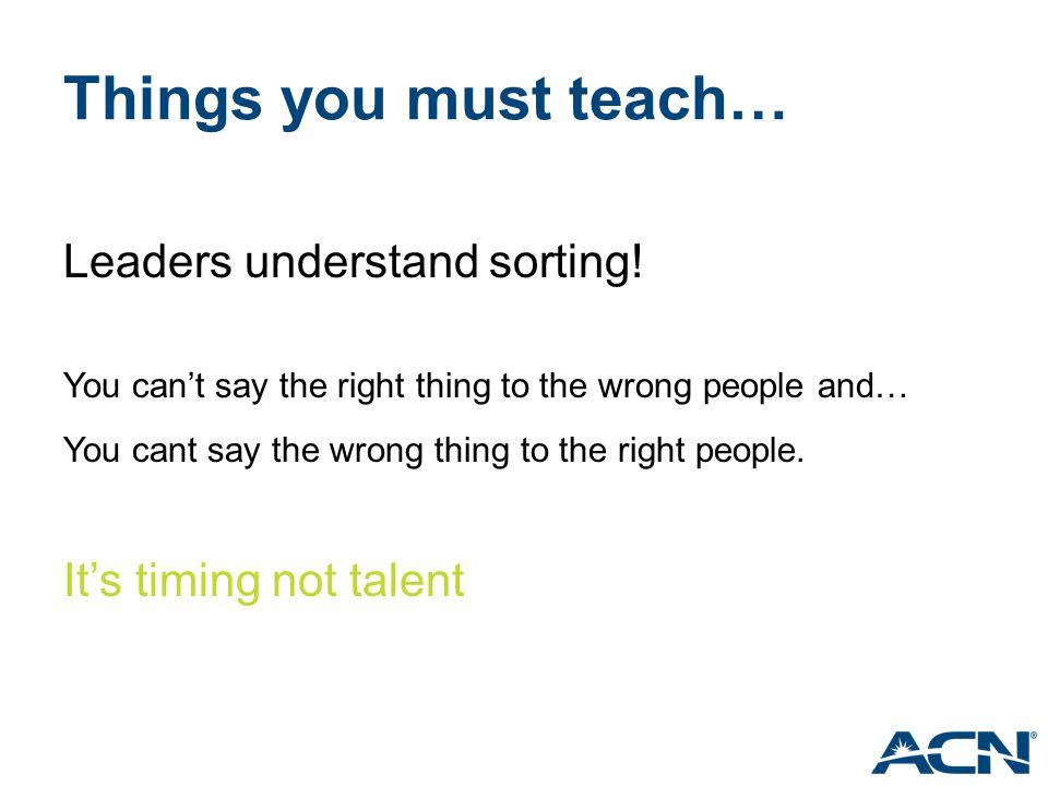 Things you must teach… Leaders understand sorting!