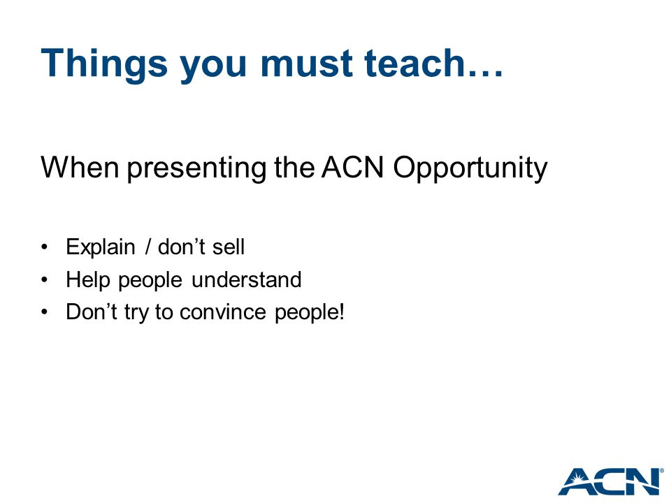Things you must teach… When presenting the ACN Opportunity