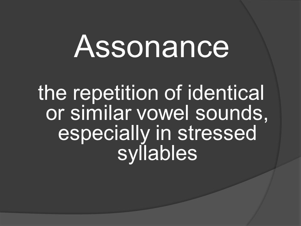 Assonance the repetition of identical or similar vowel sounds, especially in stressed syllables
