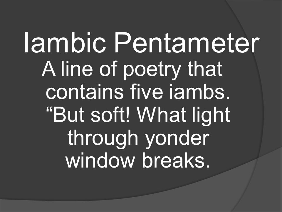 Iambic Pentameter A line of poetry that contains five iambs.