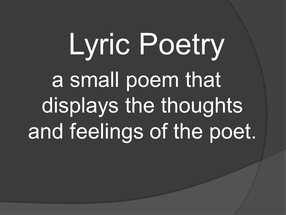 a small poem that displays the thoughts and feelings of the poet.