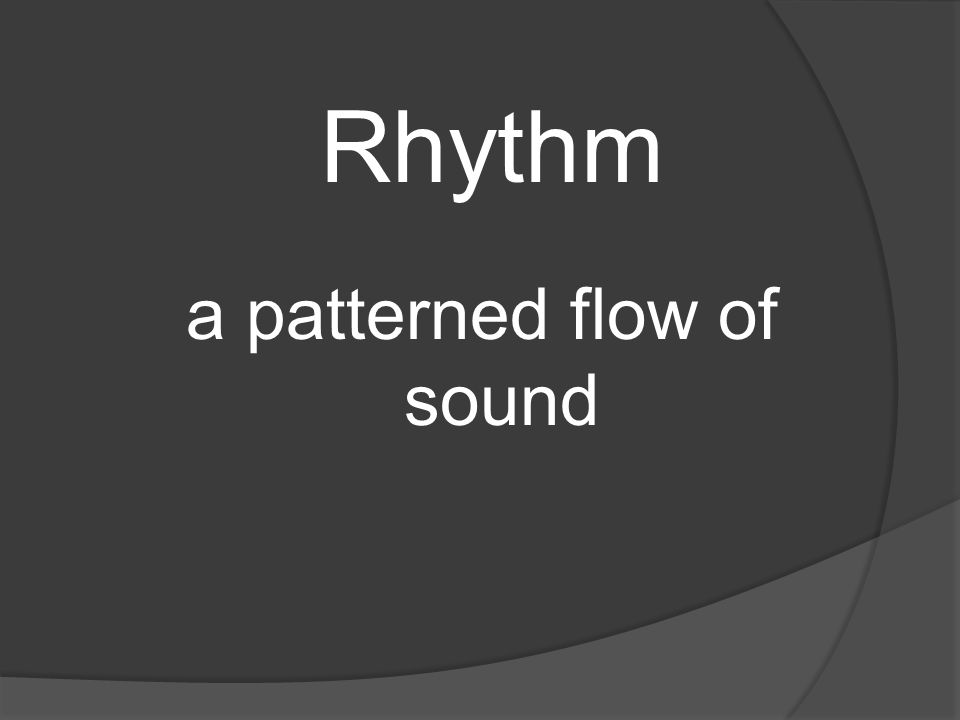 a patterned flow of sound