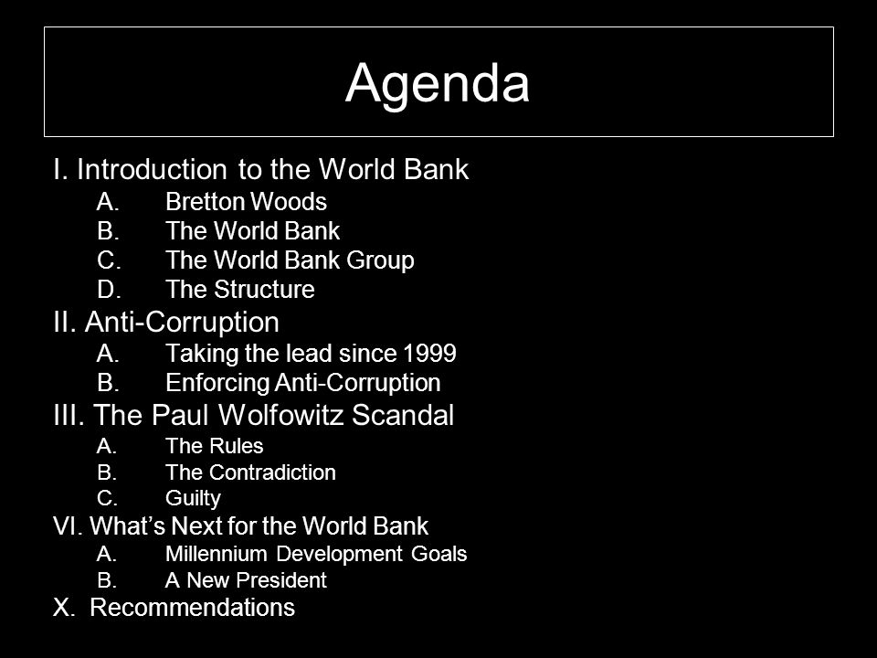 Agenda I. Introduction to the World Bank II. Anti-Corruption