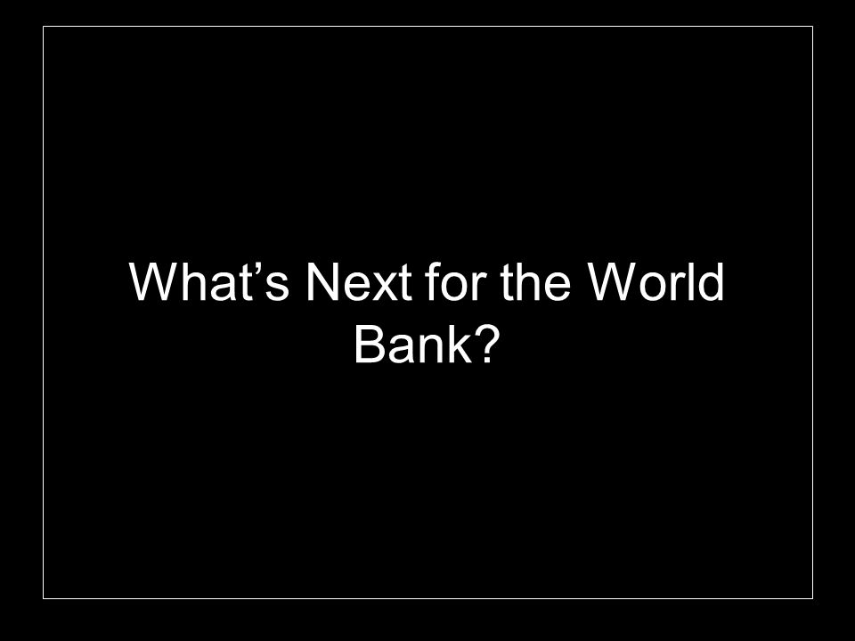 What's Next for the World Bank