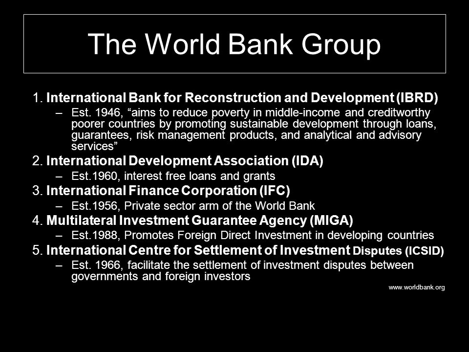 The World Bank Group 1. International Bank for Reconstruction and Development (IBRD)
