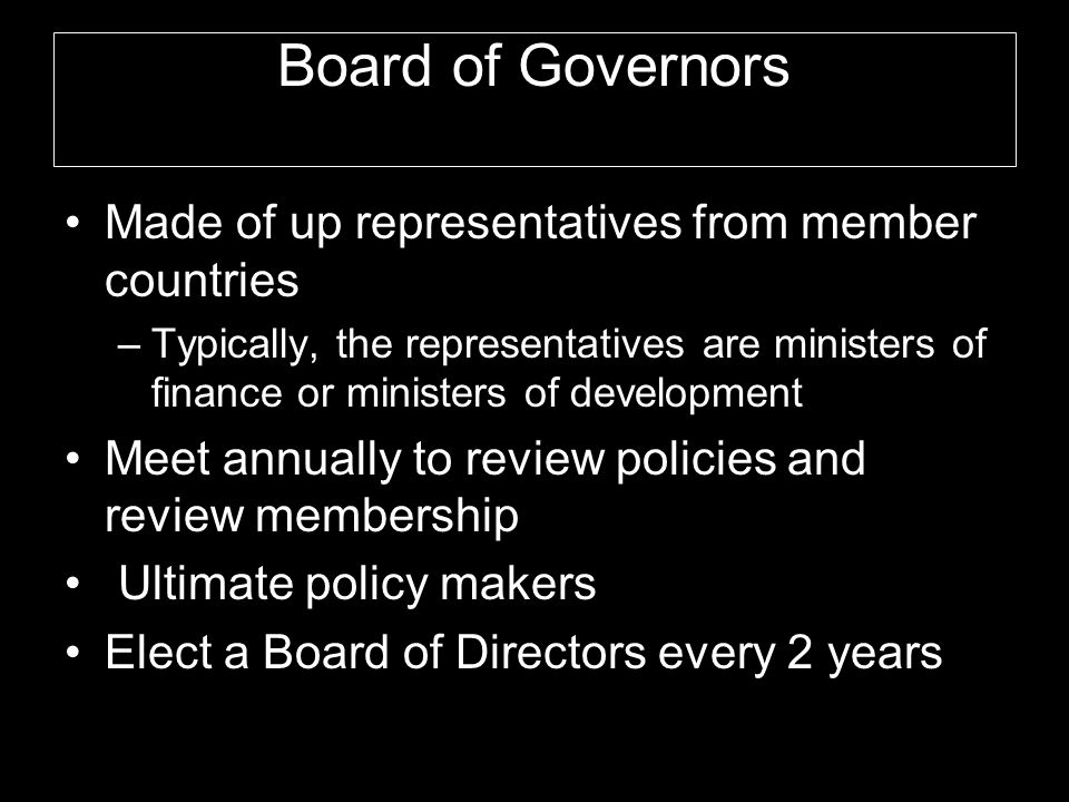 Board of Governors Made of up representatives from member countries