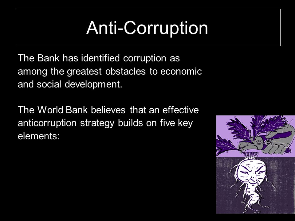 Anti-Corruption The Bank has identified corruption as