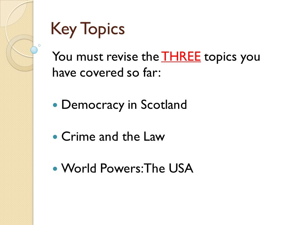 Key Topics You must revise the THREE topics you have covered so far: