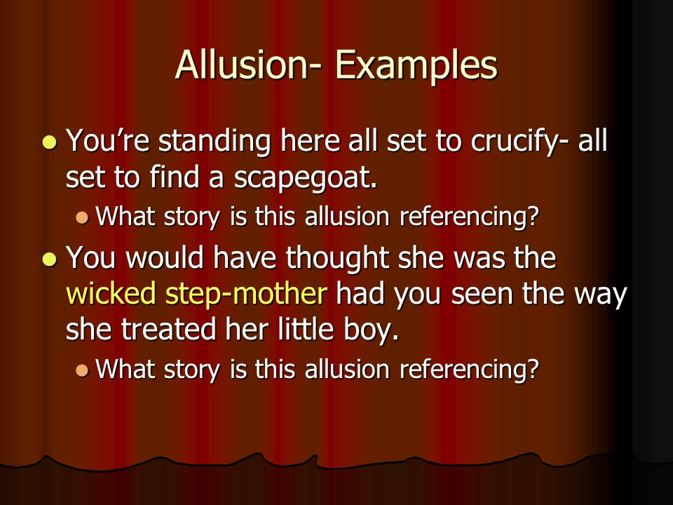 Allusion- Examples You're standing here all set to crucify- all set to find a scapegoat. What story is this allusion referencing