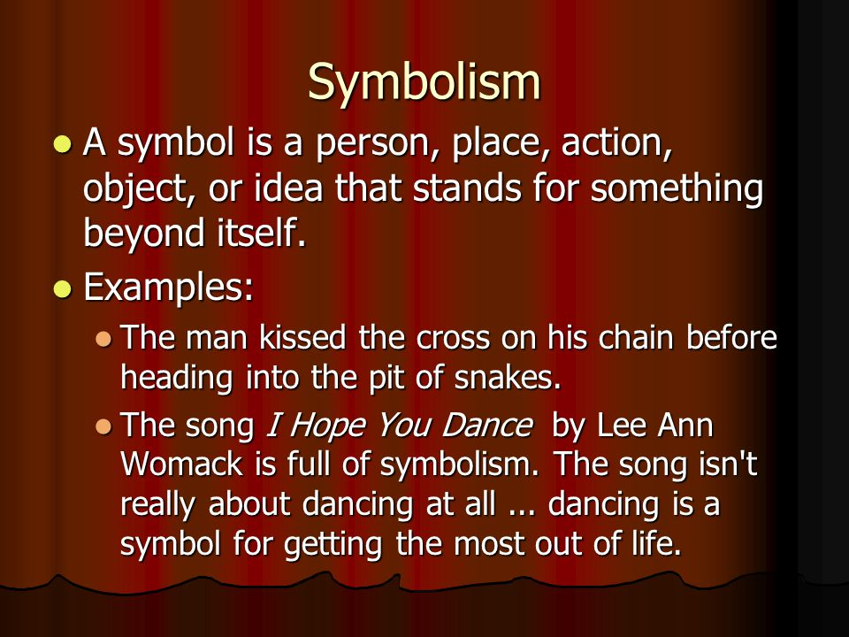 Symbolism A symbol is a person, place, action, object, or idea that stands for something beyond itself.