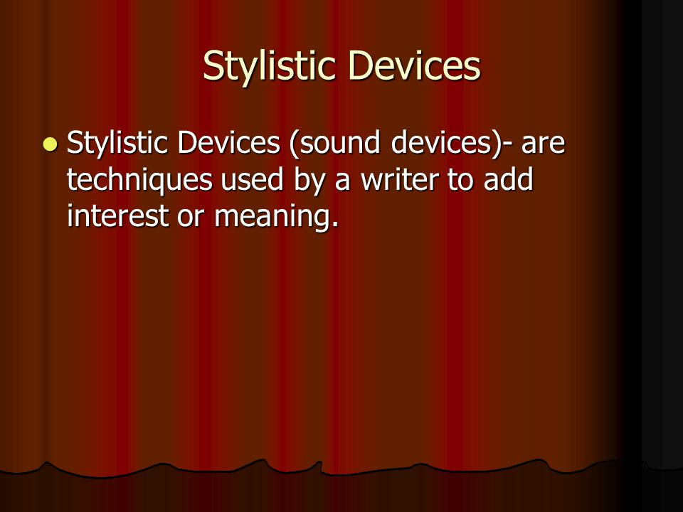 Stylistic Devices Stylistic Devices (sound devices)- are techniques used by a writer to add interest or meaning.