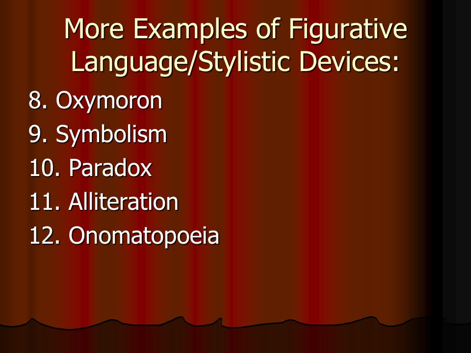 More Examples of Figurative Language/Stylistic Devices: