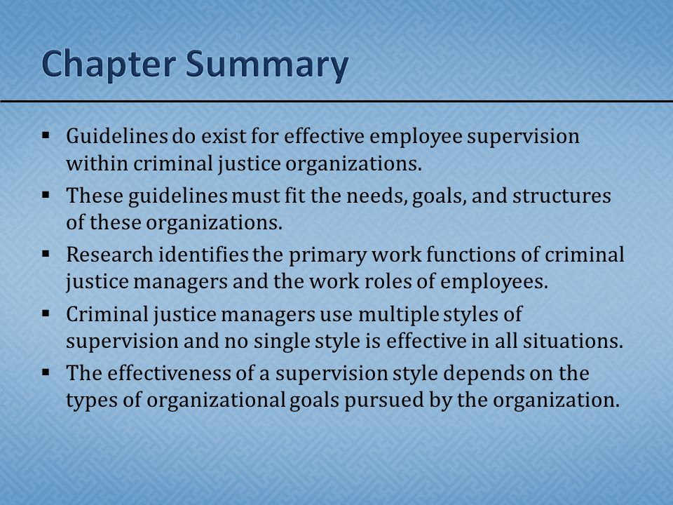 Chapter Summary Guidelines do exist for effective employee supervision within criminal justice organizations.