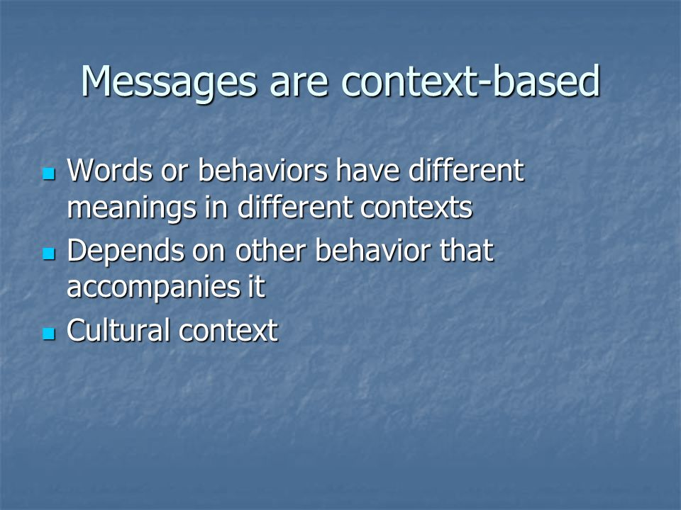 Messages are context-based