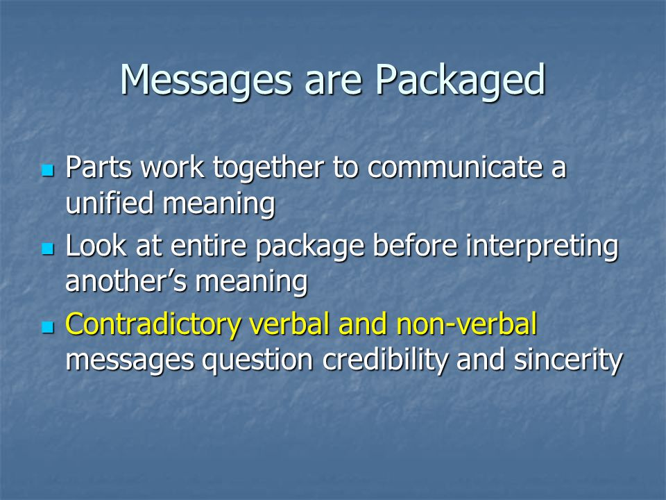 Messages are Packaged Parts work together to communicate a unified meaning. Look at entire package before interpreting another's meaning.