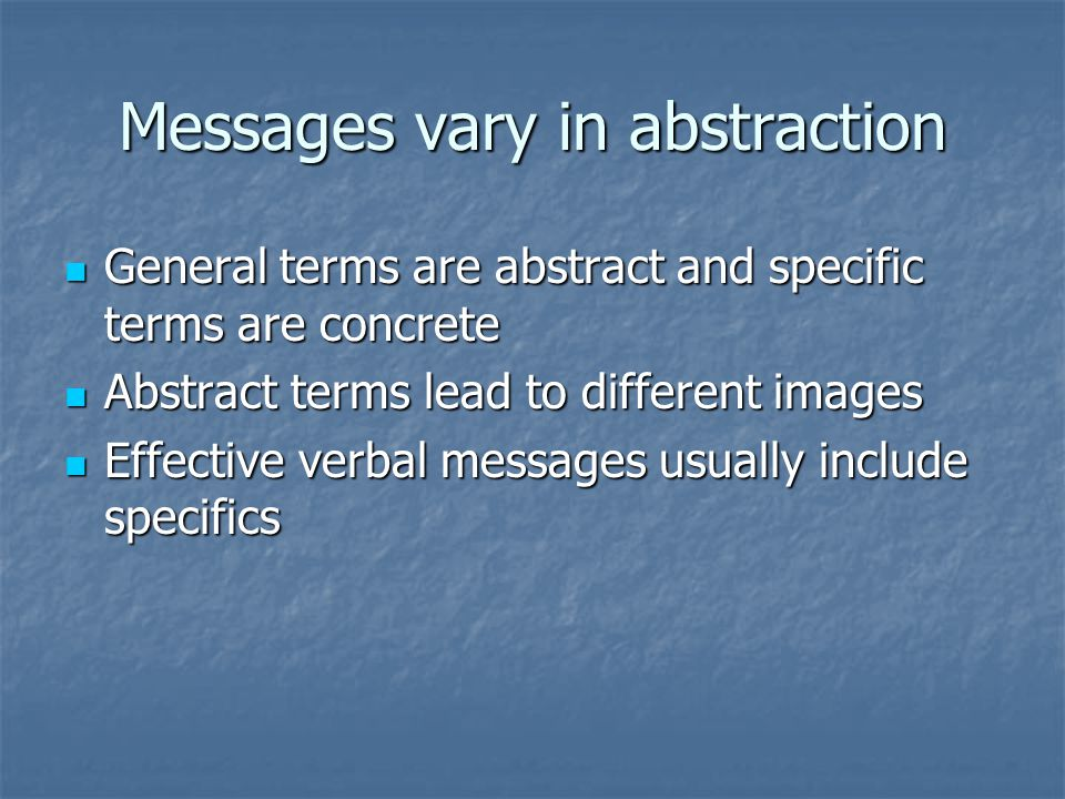 Messages vary in abstraction