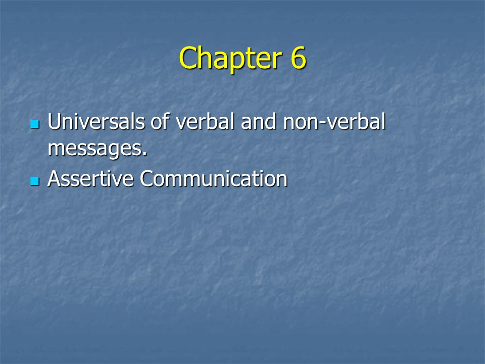 Chapter 6 Universals of verbal and non-verbal messages.
