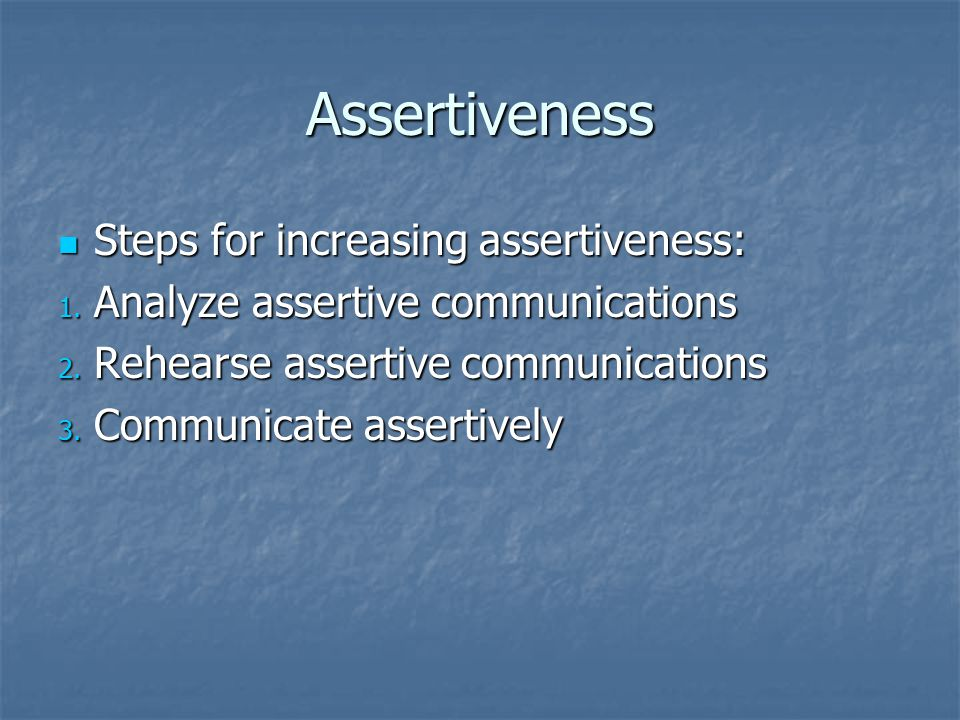 Assertiveness Steps for increasing assertiveness: