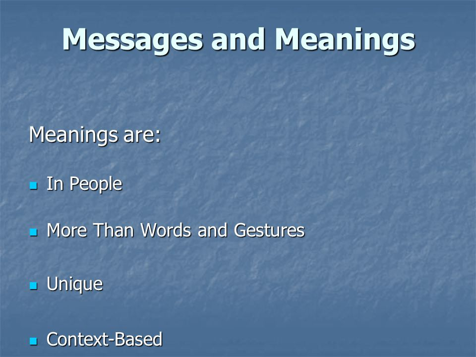 Messages and Meanings Meanings are: In People
