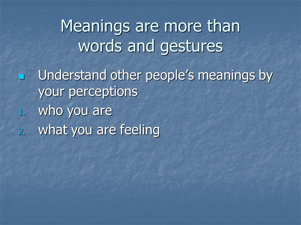 Meanings are more than words and gestures