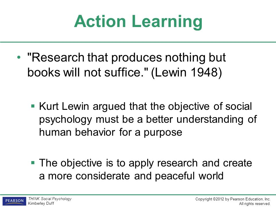 Action Learning Research that produces nothing but books will not suffice. (Lewin 1948)