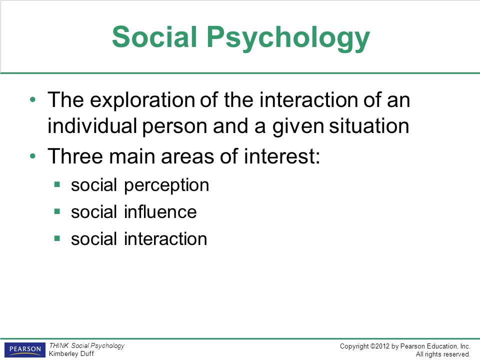 Social Psychology The exploration of the interaction of an individual person and a given situation.