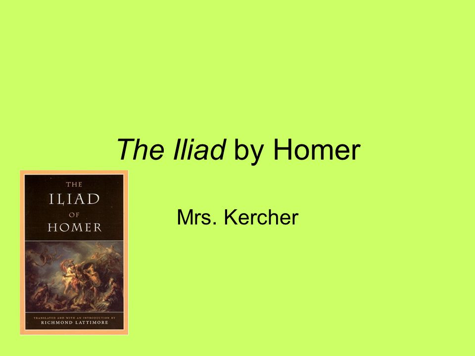 The Iliad by Homer Mrs. Kercher