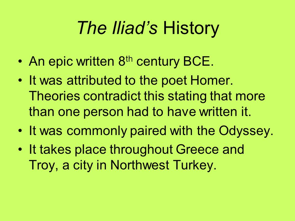 The Iliad's History An epic written 8th century BCE.